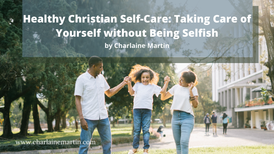 Healthy Christian Self-Care: Taking Care of Yourself without Being Selfish