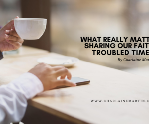 What Really Matters? Sharing Your Faith in Troubled Times