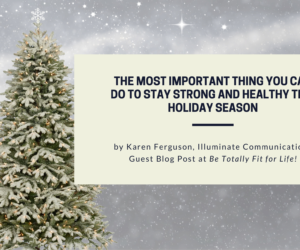 The Most Important Thing You Can Do to Stay Strong and Healthy this Holiday Season