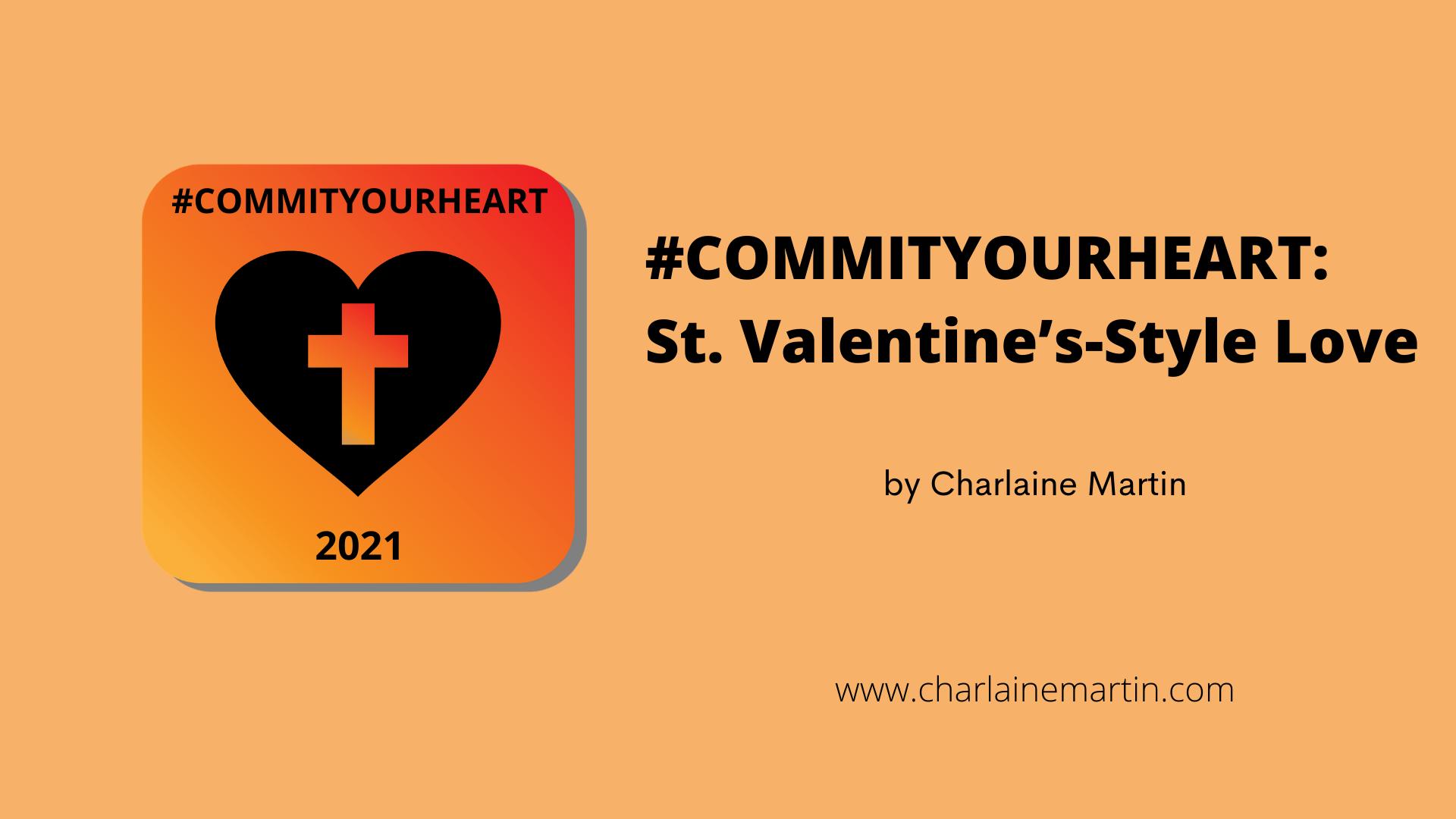 #COMMITYOURHEART:        St. Valentine's-Style Love
