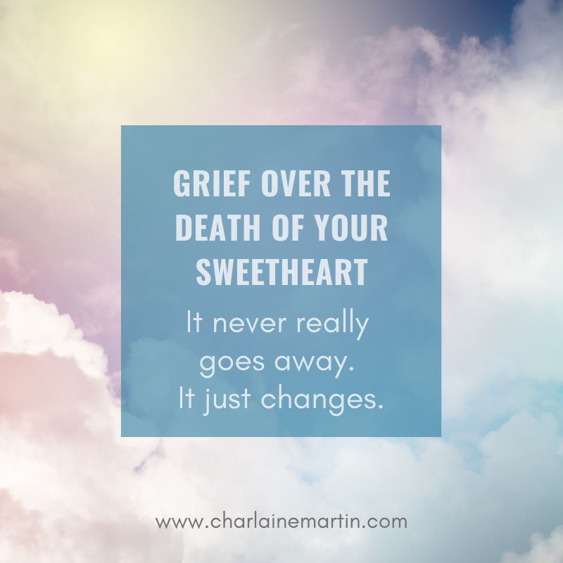 Grief over your Sweetheart never goes away.